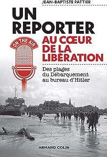 Reporter au coeur de la Libération: Des plages du Débarquement au bureau d'Hitler (Histoire) (French Edition)