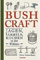 Bushcraft - Jagen, Sammeln, Kochen in der Wildnis (Überlebenstechniken, Survival) (German Edition) Kindle Edition