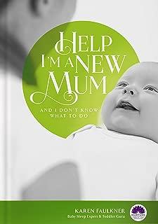 Help I'm a New Mum: & I don't know what to do