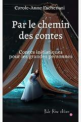 Par le chemin des contes: Contes initiatiques pour les grandes personnes Format Kindle