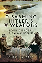 Disarming Hitlers V Weapons: Bomb Disposal, the V1 and V2 rockets