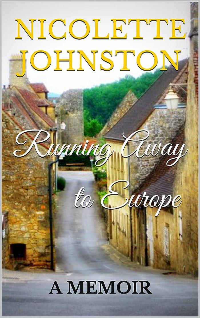 月曜日フェローシップ関係ないRunning Away to Europe: A Memoir (English Edition)