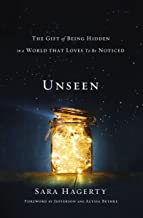 Unseen: The Gift of Being Hidden in a World That Loves to Be Noticed (English Edition)