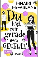 Du hast mir gerade noch gefehlt: Roman (German Edition) Kindle Edition