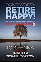 Don't Worry, Retire Happy for Canadians: 7 Steps to Retirement Security Kindle Edition
