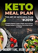Keto Meal Plan - The Art of Keto Meal Plan: A Complete Beginner's Guide to Simple, Quick & Delicious Ketogenic Recipes in ...