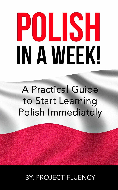 人柄冷ややかな太陽Polish: Learn Polish in a Week! Start Speaking Basic Polish in Less Than 24 Hours: The Ultimate Crash Course for Polish Language Beginners (Learn Polish, Polish, Polish Learning) (English Edition)