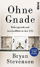 Ohne Gnade: Polizeigewalt und Justizwillkür in den USA (German Edition)