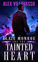 Blaze Monroe and the Tainted Heart: A Supernatural Thriller (The Hunter Who Lost His Way Book 4)
