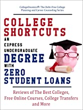 College Shortcuts: An Express Undergraduate Degree with Zero Student Loans: Reviews of The Best Colleges, Free Online Cour...