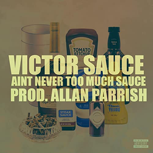Ain T Never Too Much Sauce Feat Allan Parrish Explicit By Victor Sauce On Amazon Music Amazon Com