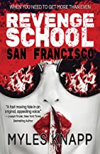 REVENGE SCHOOL SAN FRANCISCO (Number 1 in the series): WHEN YOU NEED TO GET MORE THAN EVEN