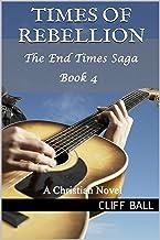 Times of Rebellion: A Christian Novel (The End Times Saga Book 4) (English Edition)