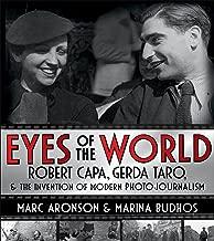 Eyes of the World: Robert Capa, Gerda Taro, and the Invention of Modern Photojournalism