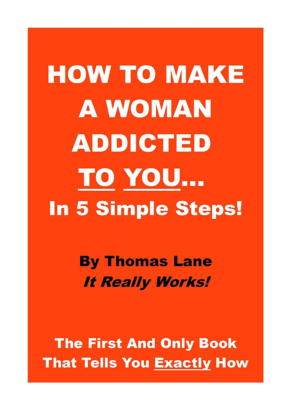 ハドル満足影How To Make A Woman Addicted To You... In 5 Simple Steps! (English Edition)