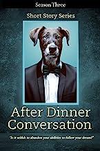 After Dinner Conversation - Season Three: After Dinner Conversation Short Story Series