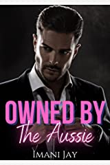 Owned By The Aussie: A Short Steamy Curvy Girl Instalove Billionaire Romance (Owned Body & Soul) Kindle Edition