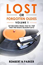 LOST OR FORGOTTEN OLDIES VOLUME 1: Hit Records From 1955 To 1989 That The Radio Seldom Plays (English Edition)