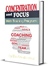 Concentration and Focus With Training Program: Meditation, Music, Sports and Self-Hypnosis IMPROVE YOUR LIFE NOW!