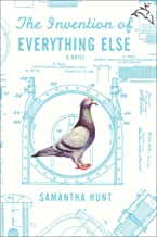 The Invention of Everything Else: A Novel
