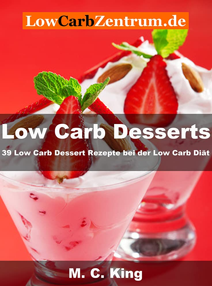 Low Carb Desserts: 39 Low Carb Rezepte bei der Low Carb Di?t (German Edition)