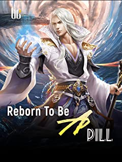 Reborn To Be A Pill: A Cultivation Progression Fantasy Novel With System ( A Pill's Adventure in Mystery Cultivation Iseka...