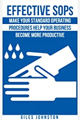 Effective SOPs: Make Your Standard Operating Procedures Help Your Business Become More Productive (The Business Productivity Series Book 6) Kindle Edition