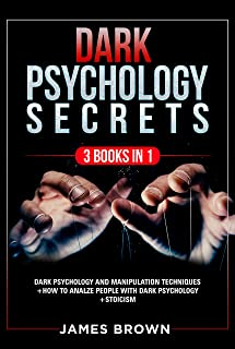 Dark Psychology Secrets: 3 books in 1: Dark psychology and manipulation techniques + How to Analyze People With Dark Pychology + Stoicism