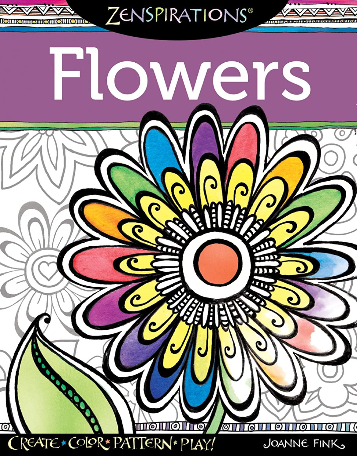 Zenspirations(R) Coloring Book Flowers: Create, Color, Pattern, Play! (Design Originals) 28 Whimsical Floral Designs with Easy-to-Follow Artistic Advice & Finished Examples from Designer Joanne Fink