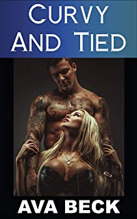 Curvy and Tied: Hot BBW Romance Short Story with Steamy Alpha Male and Curvy Lady