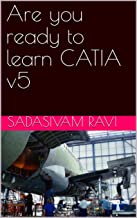 Are you ready to learn CATIA v5: Catia learning guide