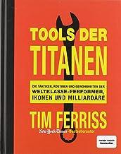 Tools der Titanen: Die Taktiken, Routinen und Gewohnheiten der Weltklasse-Performer, Ikonen und Milliardäre