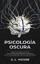 Psicología Oscura: Domine Las Técnicas Secretas de la Manipulación Emocional Encubierta, de la Persuasión Disimulada y del...