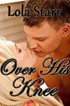 Over His Knee: A Domestic Discipline & Spanking Collection