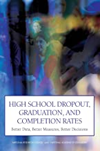High School Dropout, Graduation, and Completion Rates: Better Data, Better Measures, Better Decisions