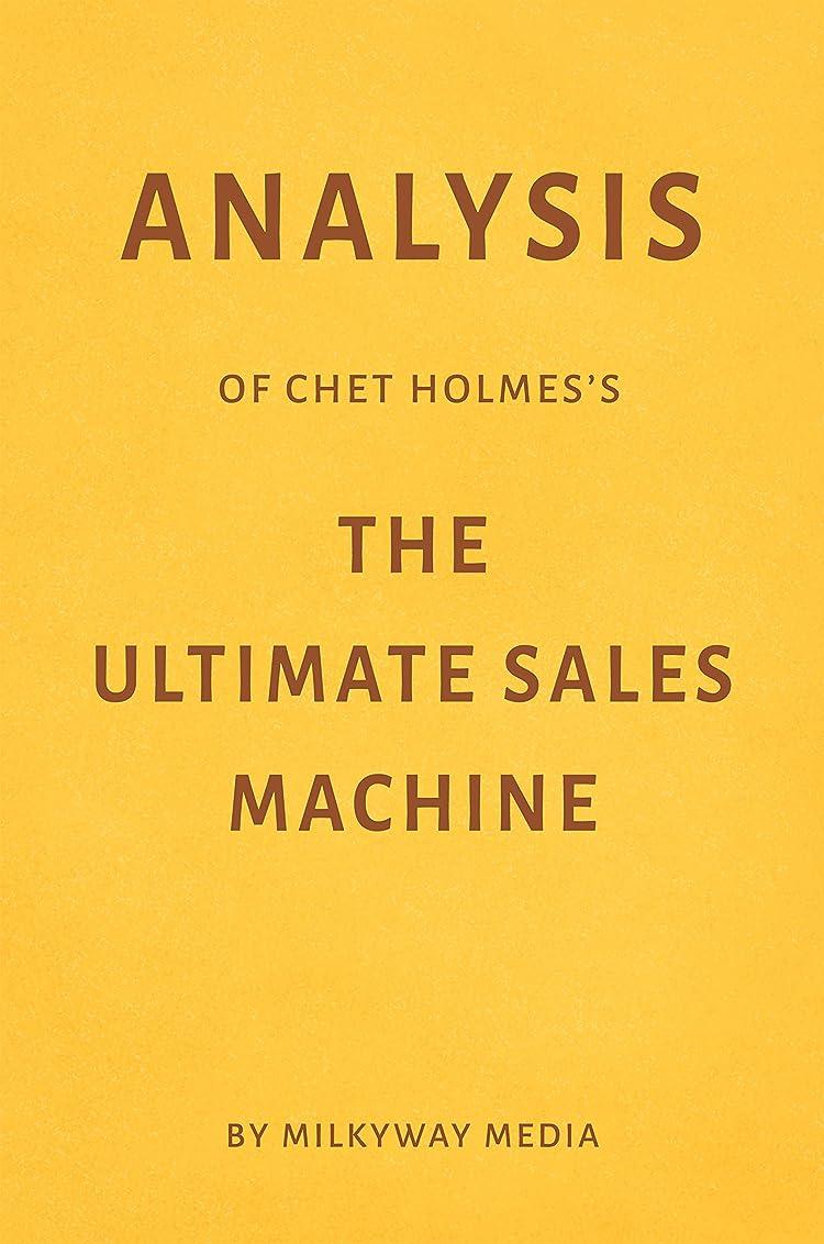 爆発春太いAnalysis of Chet Holmes's The Ultimate Sales Machine by Milkyway Media (English Edition)