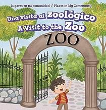 Una Visita Al Zoológico / A Visit to the Zoo (Lugares En Mi Comunidad / Places in My Community) (Spanish and English Edition)