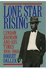 Lone Star Rising: Vol. 1: Lyndon Johnson and His Times, 1908-1960 Kindle Edition