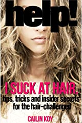 HELP! I Suck at Hair: Tips, tricks and insider secrets for the hair challenged Kindle Edition