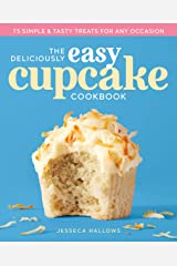 The Deliciously Easy Cupcake Cookbook: 75 Simple & Tasty Treats for Any Occasion Kindle Edition
