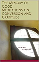 The Memory of Good: Meditations on Conversion and Gratitude