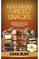 Keto Bars and Keto Snacks: Delicious and Easy Recipes for Low Carb Bars, Keto Fat Bombs, and Ketogenic Bread! Kindle Edition