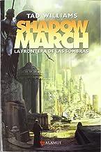 Shadowmarch. La frontera de las sombras (Alamut Serie Fantástica) (Spanish Edition)