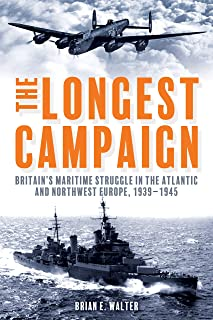 Longest Campaign: Britain's Maritime Struggle in the Atlantic and Northwest Europe, 1939-1945