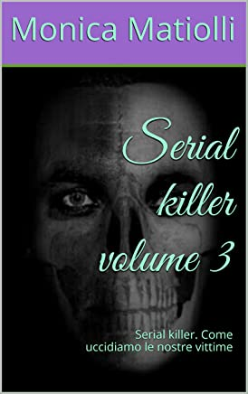 Serial killer volume 3: Serial killer. Come uccidiamo le nostre vittime