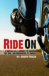 Ride On : A Motorcycle Journey to Awaken the Soul and Rediscover its Maker