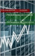 Programação com R (2ª Ed - Revisada e Ampliada): 250 Respostas de Especialistas