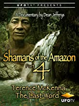 Shamans of the Amazon Part 4 - Terence McKenna The Last Word
