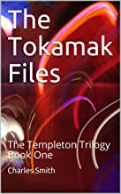 The Tokamak Files: The Templeton Trilogy Book One