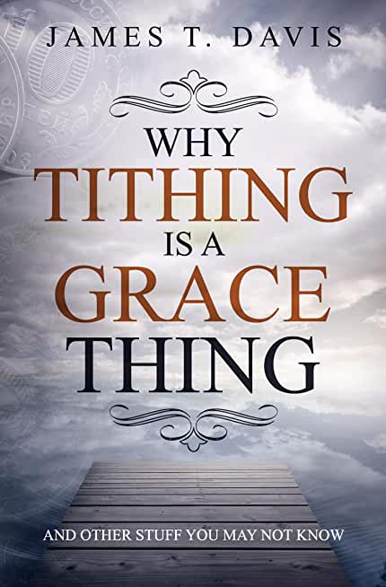 Why Tithing is a Grace Thing: and other stuff you may not know (English Edition)